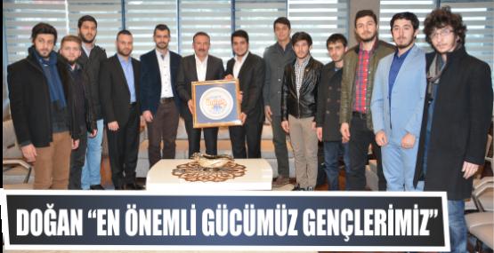"""DOĞAN """"EN ÖNEMLİ GÜCÜMÜZ GENÇLERİMİZ"""""""