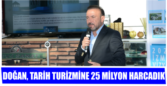 DOĞAN, TARİH TURİZMİNE 25 MİLYON HARCADIK