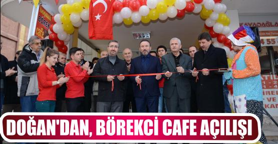 DOĞAN'DAN, BÖREKCİ CAFE AÇILIŞI