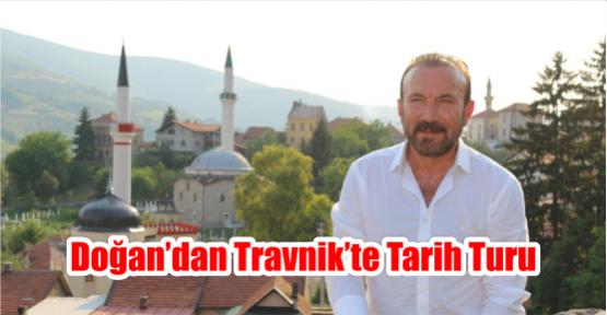 DOĞAN'DAN TRAVNİK'TE TARİH TURU