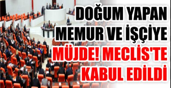 DOĞUM YAPAN MEMUR VE İŞÇİYE MÜJDE! MECLİS'TE KABUL EDİLDİ