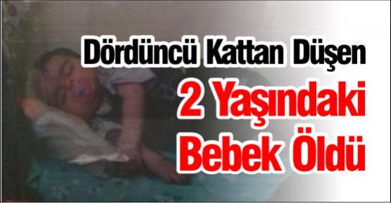 Dördüncü Kattan Düşen 2 Yaşındaki Bebek Öldü