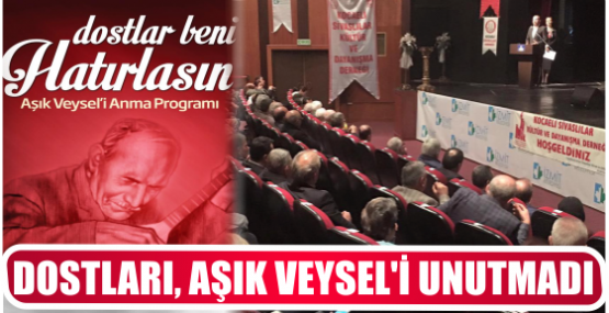 DOSTLARI, AŞIK VEYSEL'İ UNUTMADI