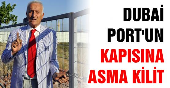 DUBAİ PORT'A ASMA KİLİT VURDULAR