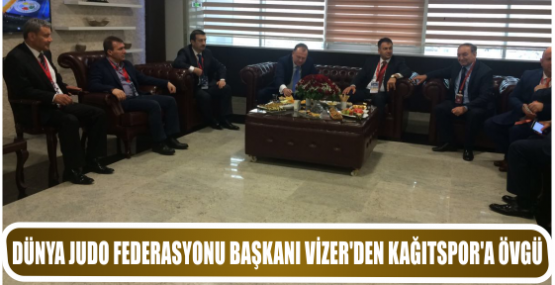 DÜNYA JUDO FEDERASYONU BAŞKANI VİZER'DEN KAĞITSPOR'A ÖVGÜ