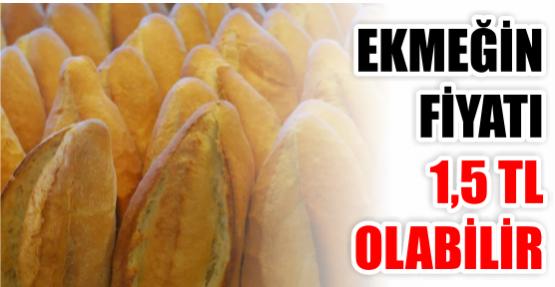 Ekmeğin fiyatı 1,5 TL olabilir
