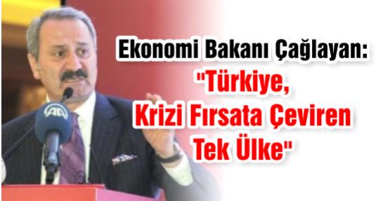Ekonomi Bakanı Çağlayan: Türkiye Krizi Fırsata Çeviren Tek Ülke