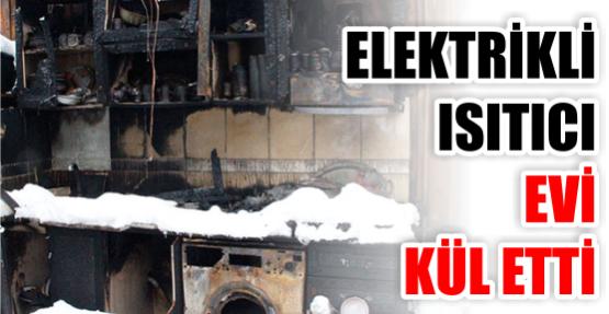 Elektrikli ısıtıcı evi kül etti