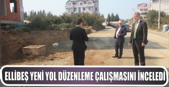Ellibeş  D.dere Atatürk Mah. Köroğlu Caddesinde Yeni yol düzenleme çalışmasını inceledi