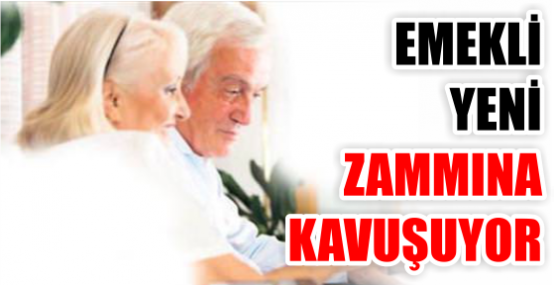 EMEKLİ YENİ ZAMMINA KAVUŞUYOR