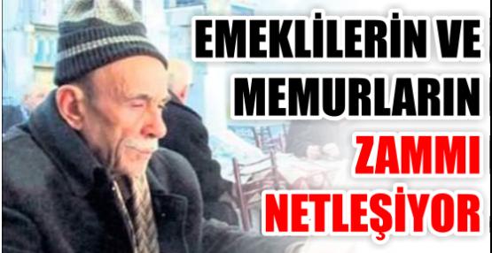 EMEKLİLERİN VE  MEMURLARIN ZAMMI  NETLEŞİYOR