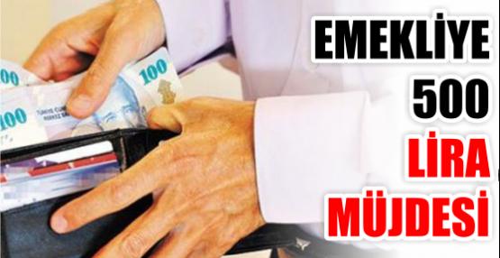 EMEKLİYE 500 LİRA MÜJDESİ