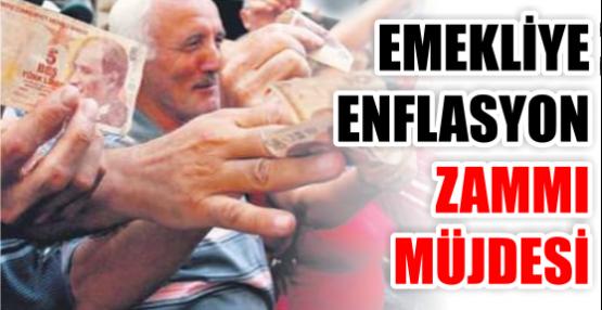 EMEKLİYE ENFLASYON ZAMMI MÜJDESİ