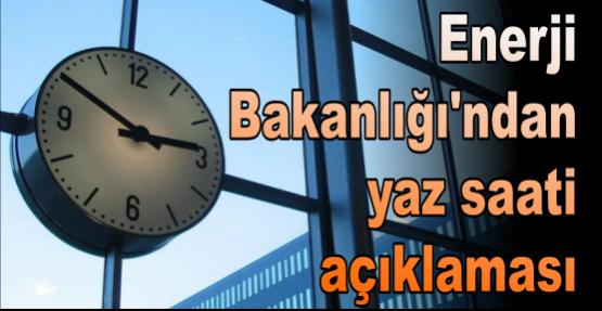 Enerji Bakanlığı'ndan yaz saati açıklaması