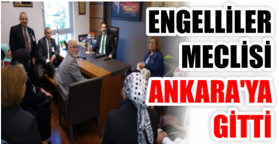 ENGELLİLER MECLİSİ ANKARA'YA GİTTİ