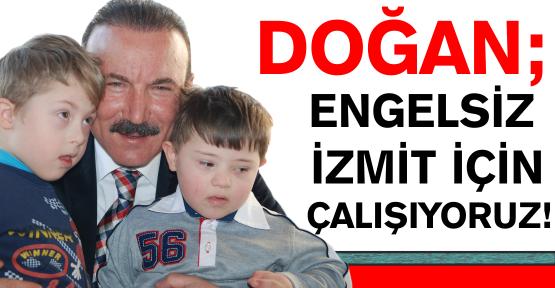 """""""ENGELSİZ İZMİT"""" İÇİN ÇALIŞIYORUZ"""""""