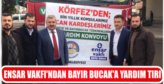 ENSAR VAKFI'NDAN BAYIR BUCAK'A YARDIM TIRI..
