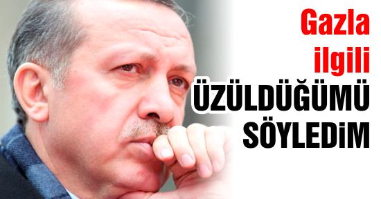 Erdoğan: Gazla ilgili üzüntümü söyledim