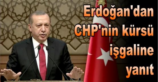 Erdoğan'dan CHP'nin kürsü işgaline yanıt