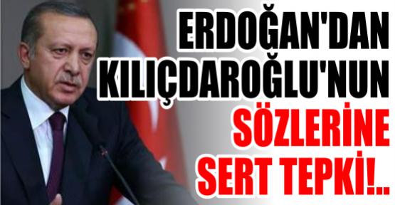 Erdoğan'dan Kılıçdaroğlu'nun sözlerine sert tepki!..
