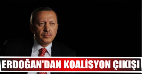 ERDOĞAN'DAN KOALİSYON ÇIKIŞI