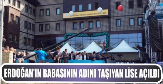 Erdoğan'ın babasının adını taşıyan lise açıldı