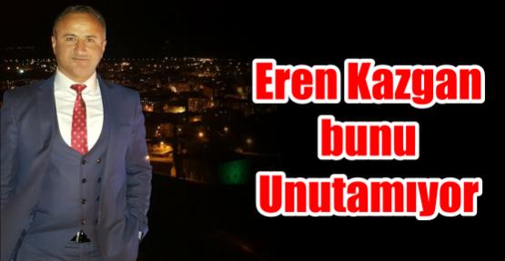 Eren Kazgan bunu  Unutamıyor