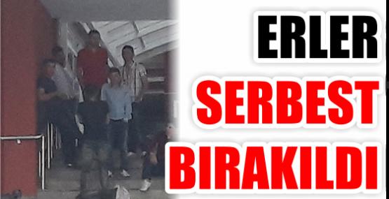 ERLER SERBEST BIRAKILDI