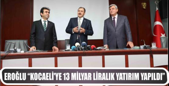 """Eroğlu """"Kocaeli'ye 13 milyar liralık yatırım yapıldı"""""""