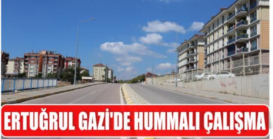 ERTUĞRUL GAZİ'DE HUMMALI ÇALIŞMA