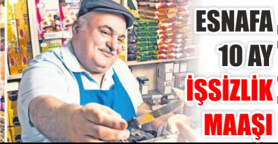 Esnafa 10 ay işsizlik maaşı..