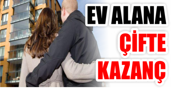 EV ALANA ÇİFTE KAZANÇ