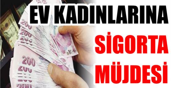 EV KADINLARINA SİGORTA MÜJDESİ