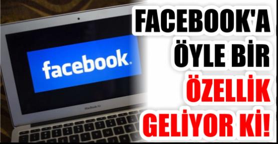 FACEBOOK'A ÖYLE BİR ÖZELLİK GELİYOR Kİ!