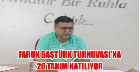 FARUK BAŞTÜRK TURNUVASI'NA 20 TAKIM KATILIYOR