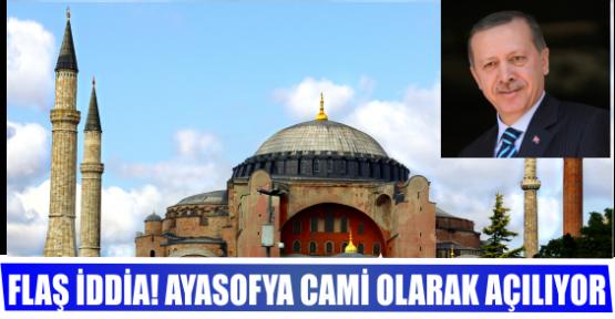 Flaş iddia! Ayasofya cami olarak açılıyor