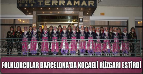 FOLKLORCULAR BARCELONA'DA KOCAELİ RÜZGARI ESTİRDİ