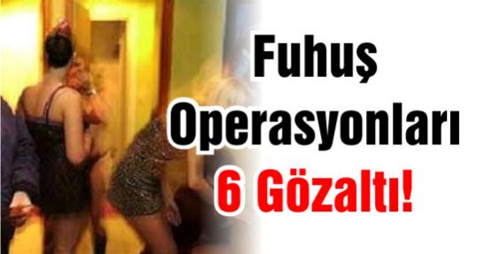 Fuhuş Operasyonları 6 Gözaltı!