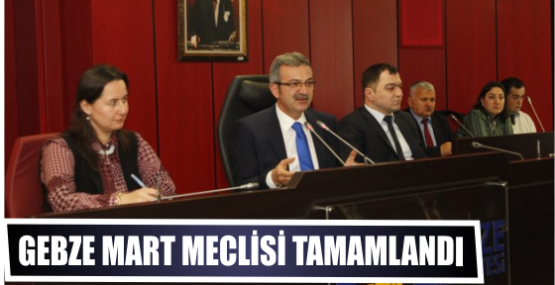 GEBZE MART MECLİSİ TAMAMLANDI
