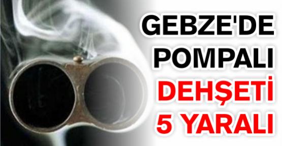 Gebze'de pompalı dehşeti