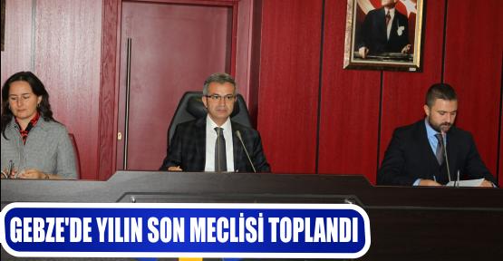 GEBZE'DE YILIN SON MECLİSİ TOPLANDI