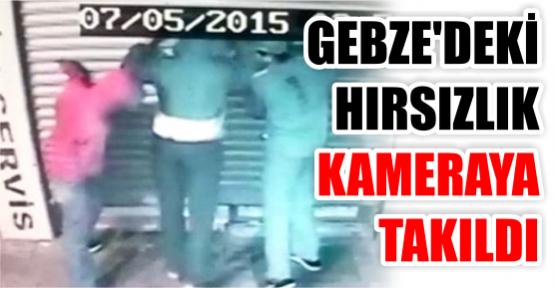 GEBZE'DEKİ HIRSIZLIK KAMERAYA TAKILDI