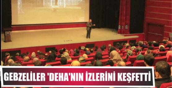 GEBZELİLER 'DEHA'NIN İZLERİNİ KEŞFETTİ