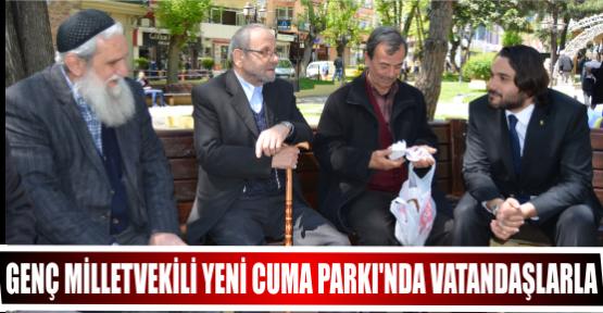 GENÇ MİLLETVEKİLİ YENİ CUMA PARKI'NDA VATANDAŞLARLA
