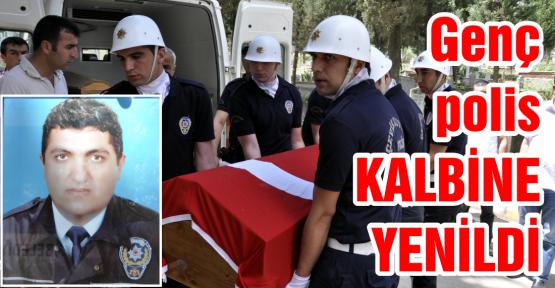 GENÇ POLİS KALBİNE YENİLDİ