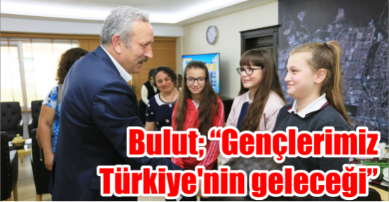 """""""Gençlerimiz Türkiye'nin geleceği"""""""