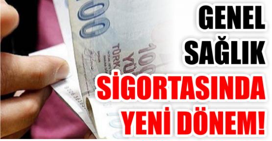 GENEL SAĞLIK SİGORTASINDA YENİ DÖNEM!!