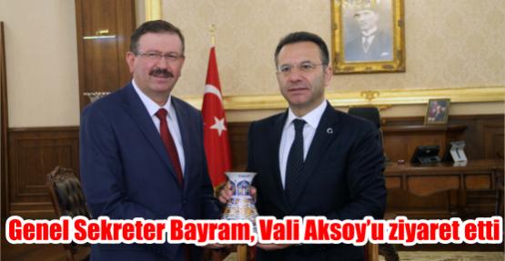Genel Sekreter Bayram, Vali Aksoy'u ziyaret etti