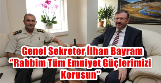 Genel Sekreter İlhan Bayram ''Rabbim tüm emniyet güçlerimizi korusun''