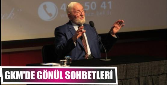 GKM'DE GÖNÜL SOHBETLERİ